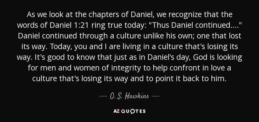 As we look at the chapters of Daniel, we recognize that the words of Daniel 1:21 ring true today:
