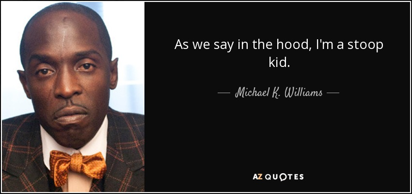 As we say in the hood, I'm a stoop kid. - Michael K. Williams