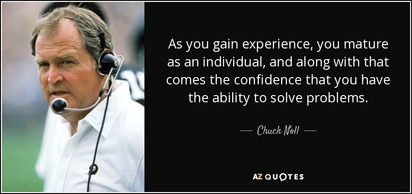 chuck noll quote as you gain experience you mature as an