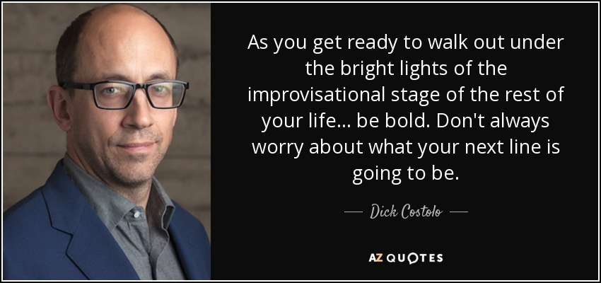 Dick Costolo quote: As you get ready to walk out under the bright