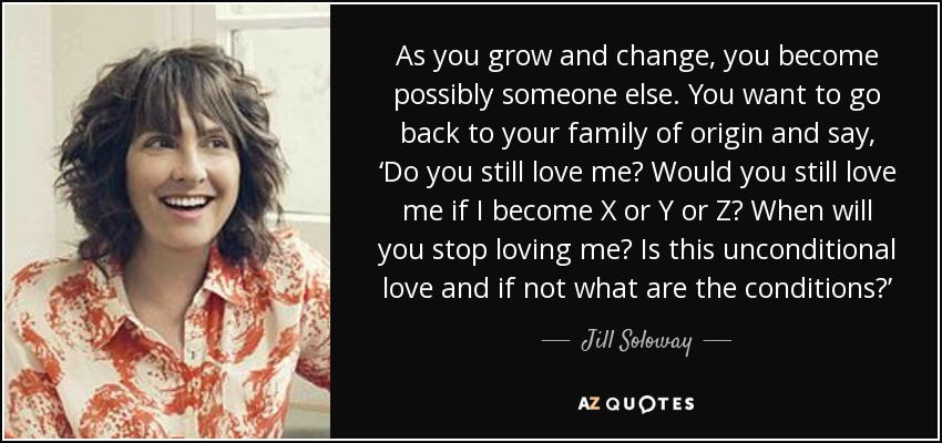 Jill Soloway Quote: As You Grow And Change, You Become