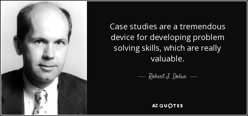 Сase studies are a tremendous device for developing problem solving skills, which are really valuable. - Robert J. Dolan