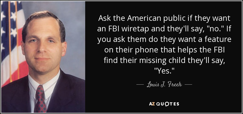 Ask the American public if they want an FBI wiretap and they'll say,