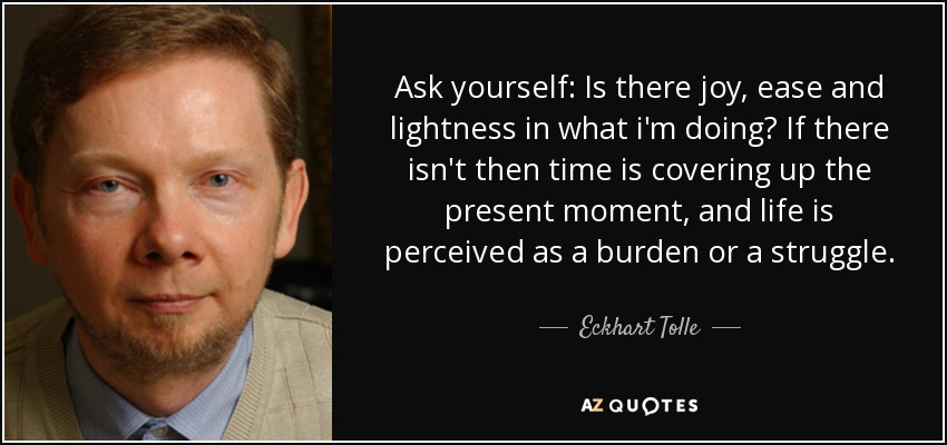quote-ask-yourself-is-there-joy-ease-and-lightness-in-what-i-m-doing-if-there-isn-t-then-time-eckhart-tolle-79-80-31.jpg