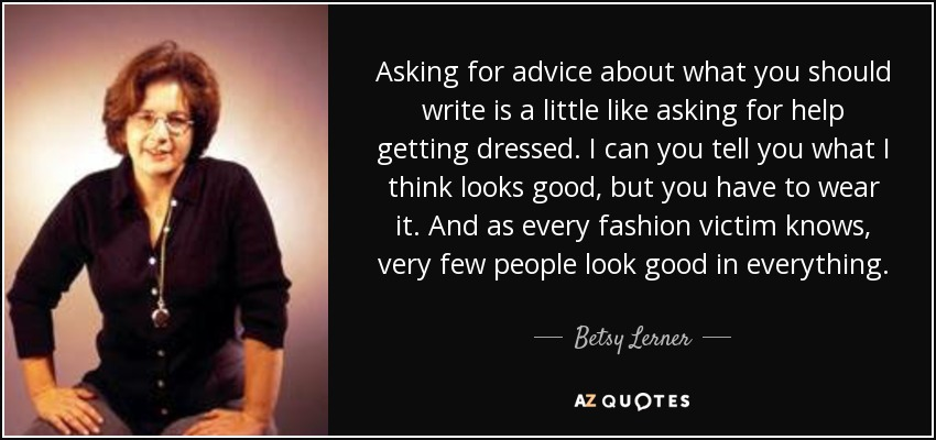 Betsy Lerner Quote Asking For Advice About What You Should Write Is