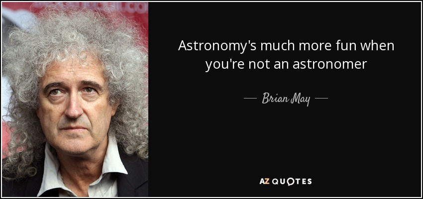 Astronomy's much more fun when you're not an astronomer - Brian May