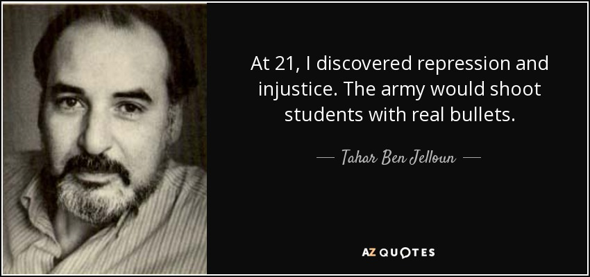 At 21, I discovered repression and injustice. The army would shoot students with real bullets. - Tahar Ben Jelloun