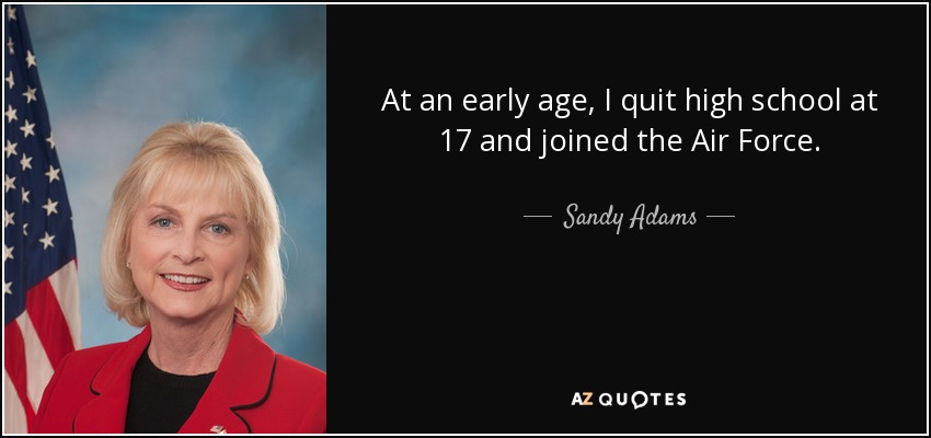 At an early age, I quit high school at 17 and joined the Air Force. - Sandy Adams