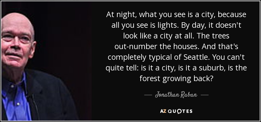 Jonathan Raban Quote At Night What You See Is A City Because All