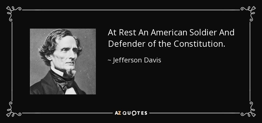 At Rest An American Soldier And Defender of the Constitution. - Jefferson Davis