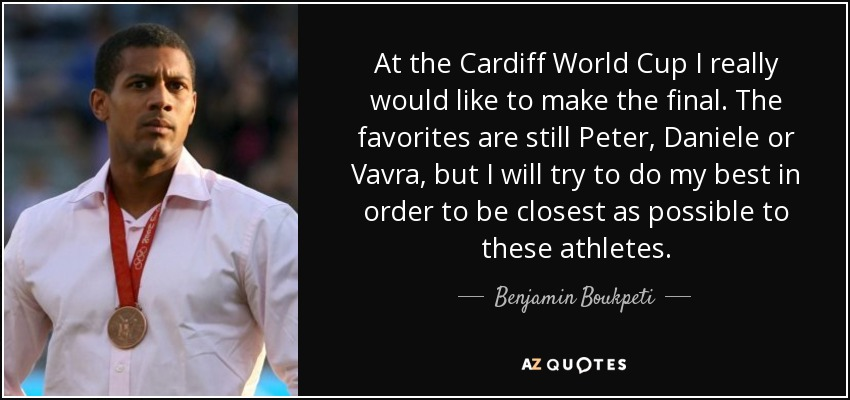 At the Cardiff World Cup I really would like to make the final. The favorites are still Peter, Daniele or Vavra, but I will try to do my best in order to be closest as possible to these athletes. - Benjamin Boukpeti