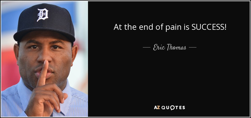 At the end of pain is SUCCESS! - Eric Thomas