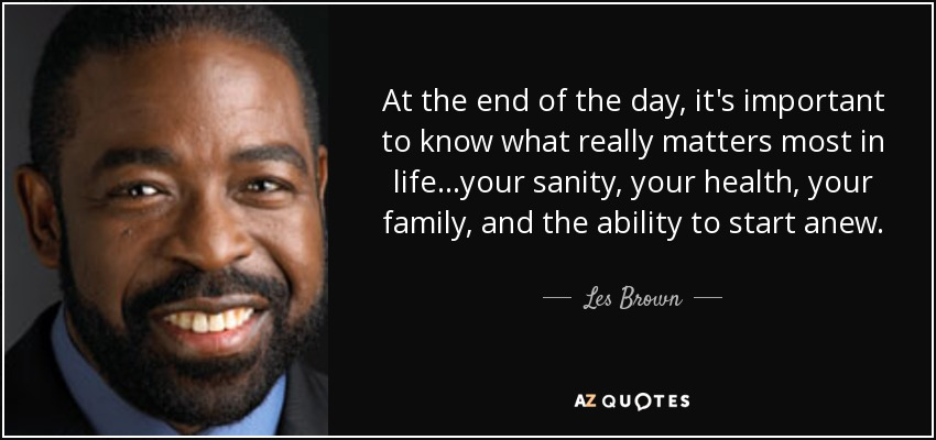 Quotes About Whats Important In Life New Les Brown Quote At The End Of The Day It's Important To Know.