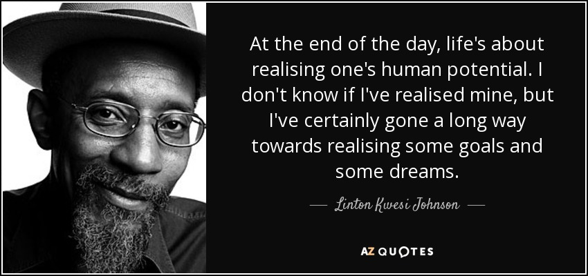 Linton Kwesi Johnson Quote At The End Of The Day Lifes About