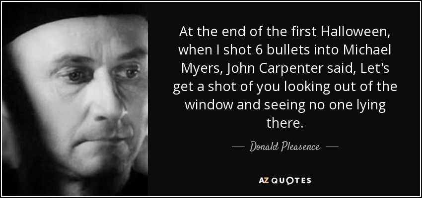 donald pleasence quote at the end of the first halloween when i