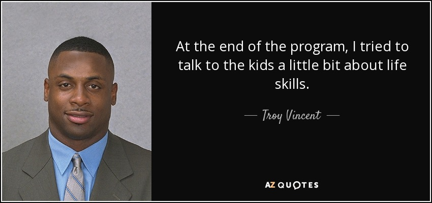 At the end of the program, I tried to talk to the kids a little bit about life skills. - Troy Vincent