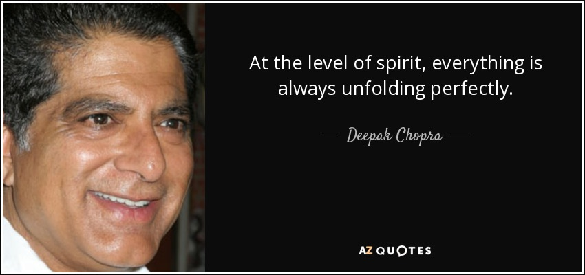 At the level of spirit, everything is always unfolding perfectly. - Deepak Chopra