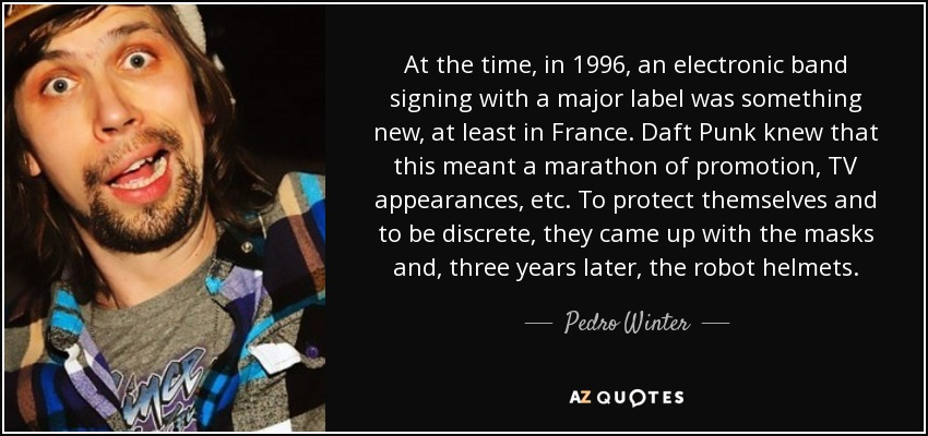 At the time, in 1996, an electronic band signing with a major label was something new, at least in France. Daft Punk knew that this meant a marathon of promotion, TV appearances, etc. To protect themselves and to be discrete, they came up with the masks and, three years later, the robot helmets. - Pedro Winter