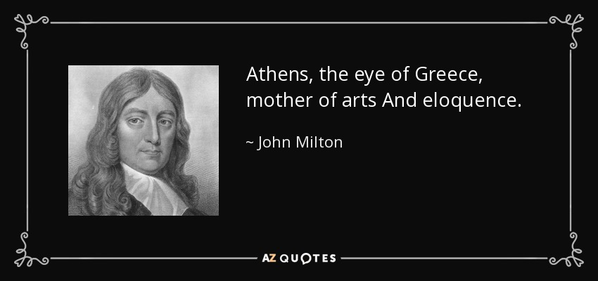 Athens, the eye of Greece, mother of arts And eloquence. - John Milton