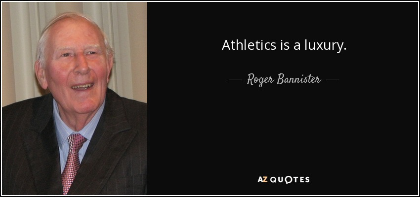 Athletics is a luxury. - Roger Bannister