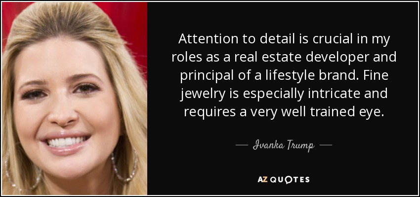 Ivanka Trump Quote Attention To Detail Is Crucial In My Roles As A