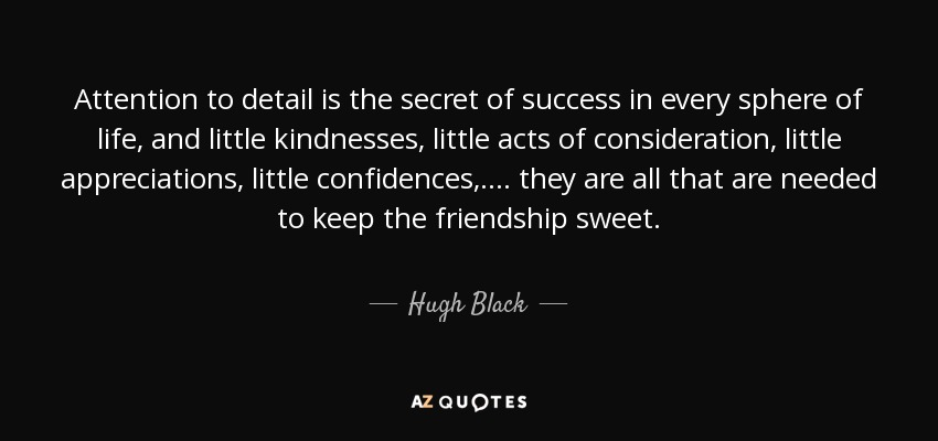 Hugh Black quote: Attention to detail is the secret of ...