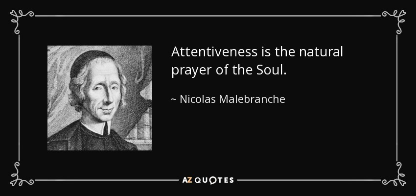 Attentiveness is the natural prayer of the Soul. - Nicolas Malebranche