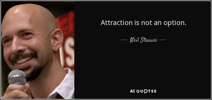 Attraction is not an option. - Neil Strauss