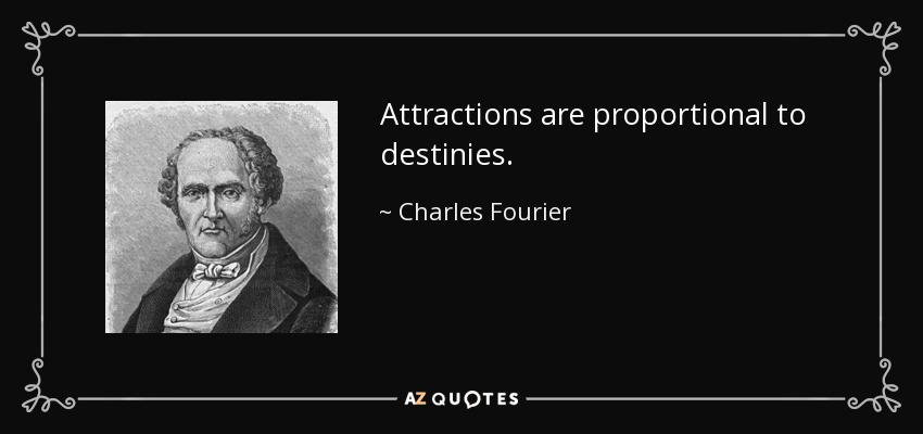 Attractions are proportional to destinies. - Charles Fourier