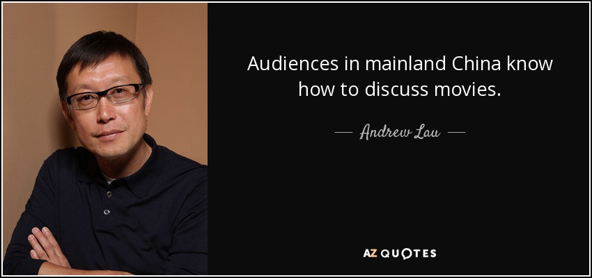 Audiences in mainland China know how to discuss movies. - Andrew Lau