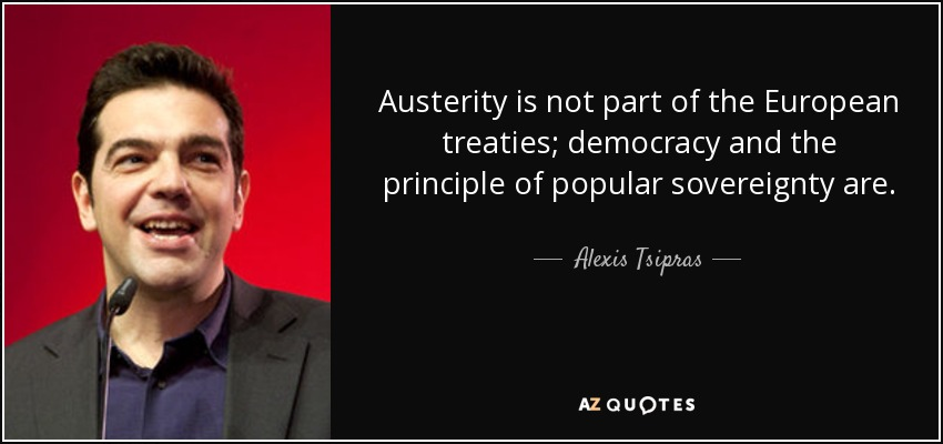 Austerity is not part of the European treaties; democracy and the principle of popular sovereignty are. - Alexis Tsipras
