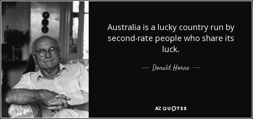 australia lucky country essays The lucky country essaysaustralia is 'a' lucky country but it not necessarily 'the' lucky county australia is one of the luckiest countries in the world but it is.