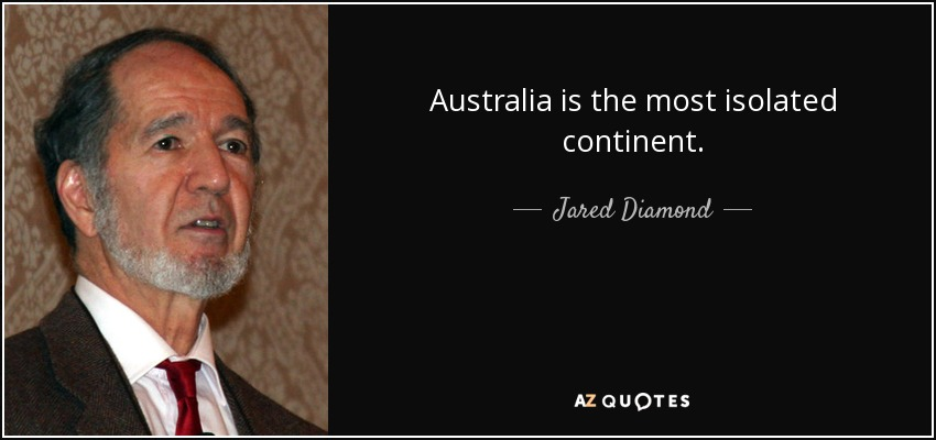 Australia is the most isolated continent. - Jared Diamond