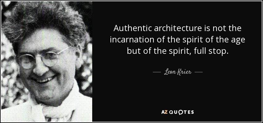 Authentic architecture is not the incarnation of the spirit of the age but of the spirit, full stop. - Leon Krier