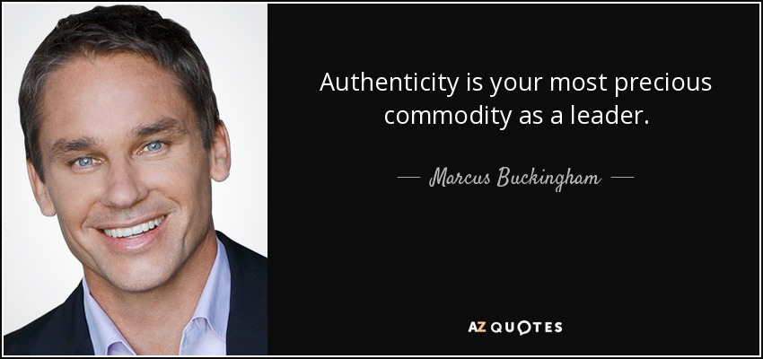 Authenticity is your most precious commodity as a leader. - Marcus Buckingham