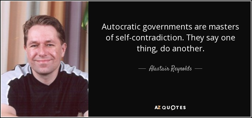 Alastair Reynolds Quote Autocratic Governments Are Masters Of Self
