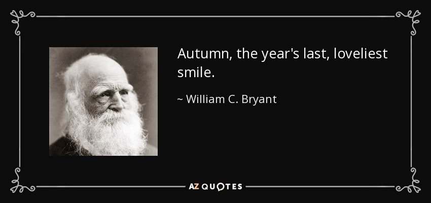 Autumn, the year's last, loveliest smile. - William C. Bryant