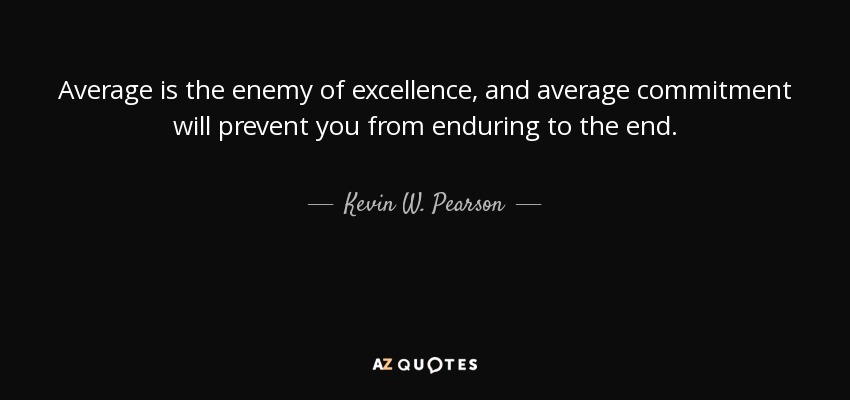 Kevin W. Pearson Quote: Average Is The Enemy Of Excellence