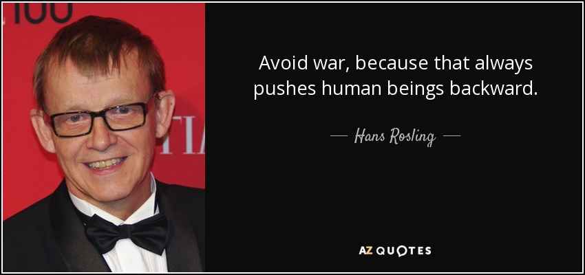 Avoid war, because that always pushes human beings backward. - Hans Rosling