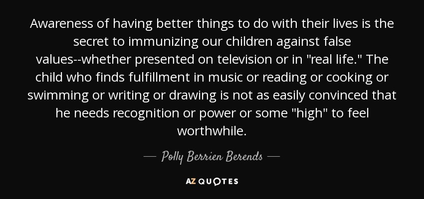 Awareness of having better things to do with their lives is the secret to immunizing our children against false values--whether presented on television or in