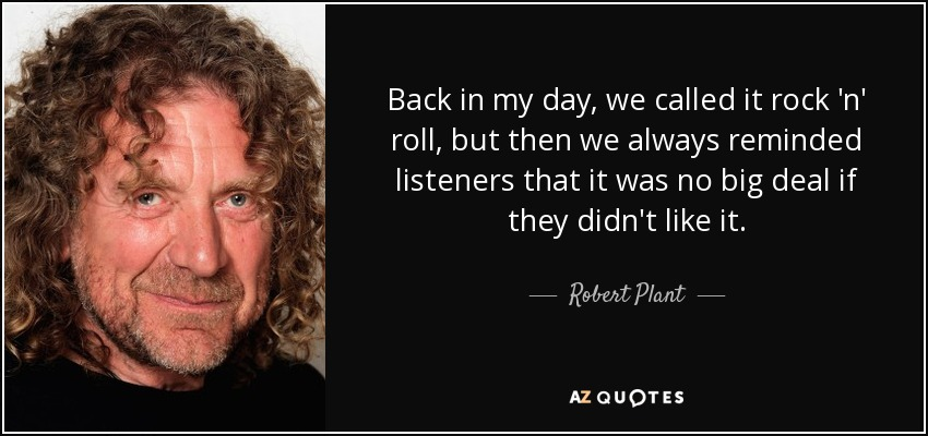 Robert Plant Quote Back In My Day We Called It Rock N Roll