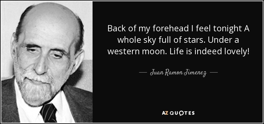Juan Ramon Jimenez quote: Back of my forehead I feel tonight A whole