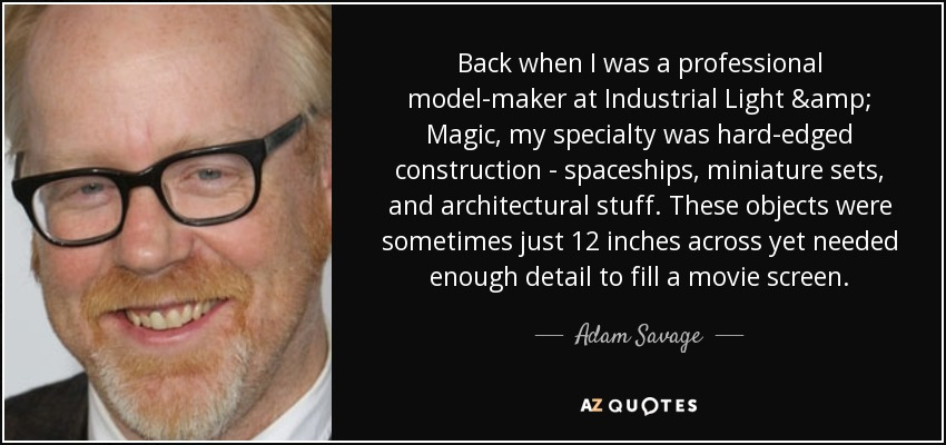 adam savage quote back when i was a professional model maker at