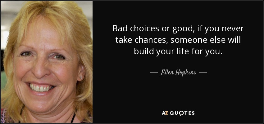 Ellen Hopkins Quote Bad Choices Or Good If You Never Take Chances