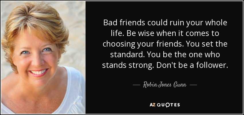 Robin Jones Gunn Quote Bad Friends Could Ruin Your Whole Life Be