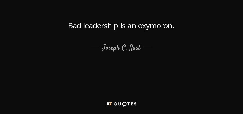 Bad Leadership Quotes Stunning Joseph Crost Quote Bad Leadership Is An Oxymoron.