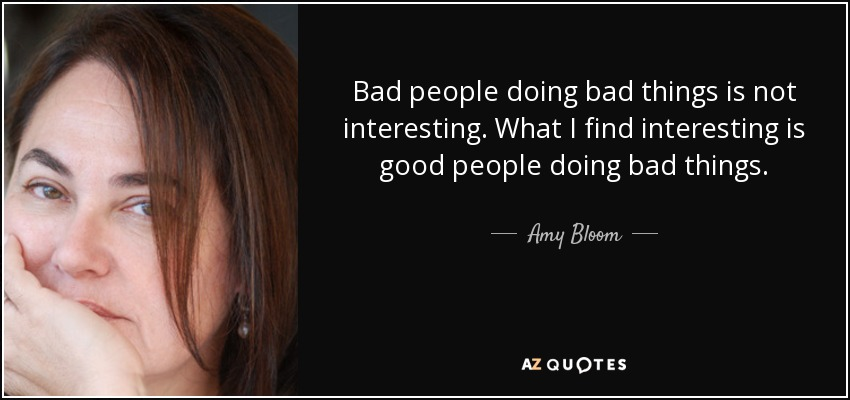 Amy Bloom Quote Bad People Doing Bad Things Is Not Interesting