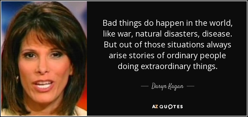 Quotes About Natural Disasters: Daryn Kagan Quote: Bad Things Do Happen In The World, Like