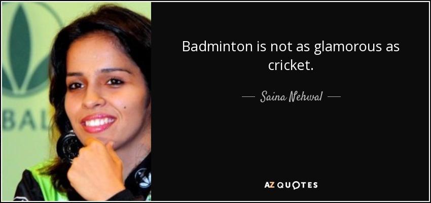 Badminton is not as glamorous as cricket. - Saina Nehwal