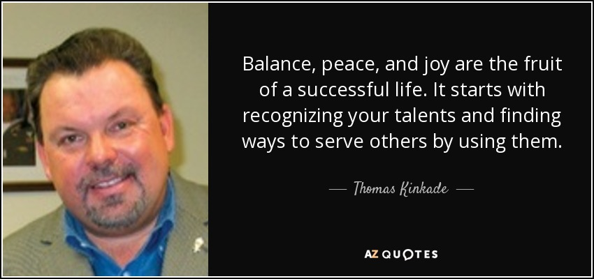 Thomas Kinkade Quote Balance Peace And Joy Are The